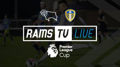 Derby County U23s Vs Leeds United U23s Available To Watch For FREE On RamsTV