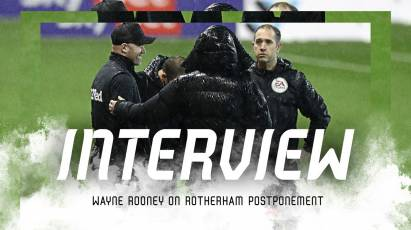 Rooney Discusses Rotherham Postponement And Deadline Day Signings