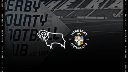 Watch From Home: Derby County Vs Luton Town LIVE On RamsTV